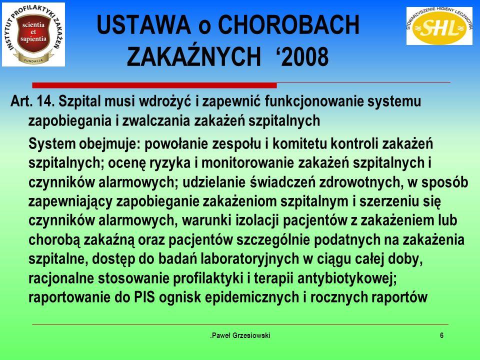 .Paweł Grzesiowski6 USTAWA o CHOROBACH ZAKAŹNYCH '2008 Art. 14. Szpital musi wdrożyć i zapewnić funkcjonowanie systemu zapobiegania i zwalczania zakaż