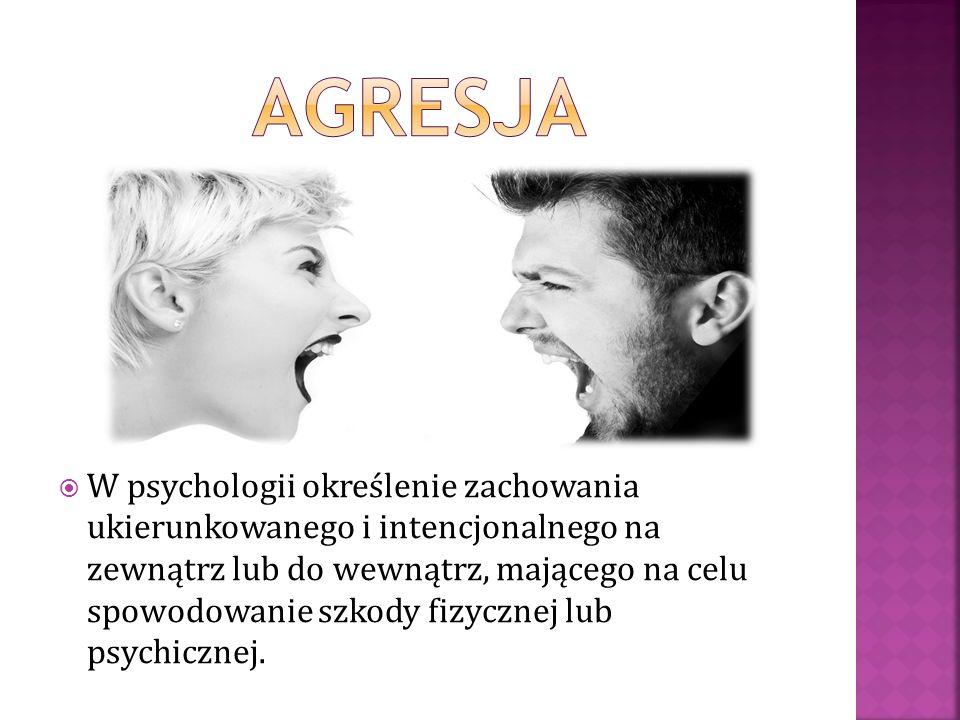  W psychologii określenie zachowania ukierunkowanego i intencjonalnego na zewnątrz lub do wewnątrz, mającego na celu spowodowanie szkody fizycznej lub psychicznej.