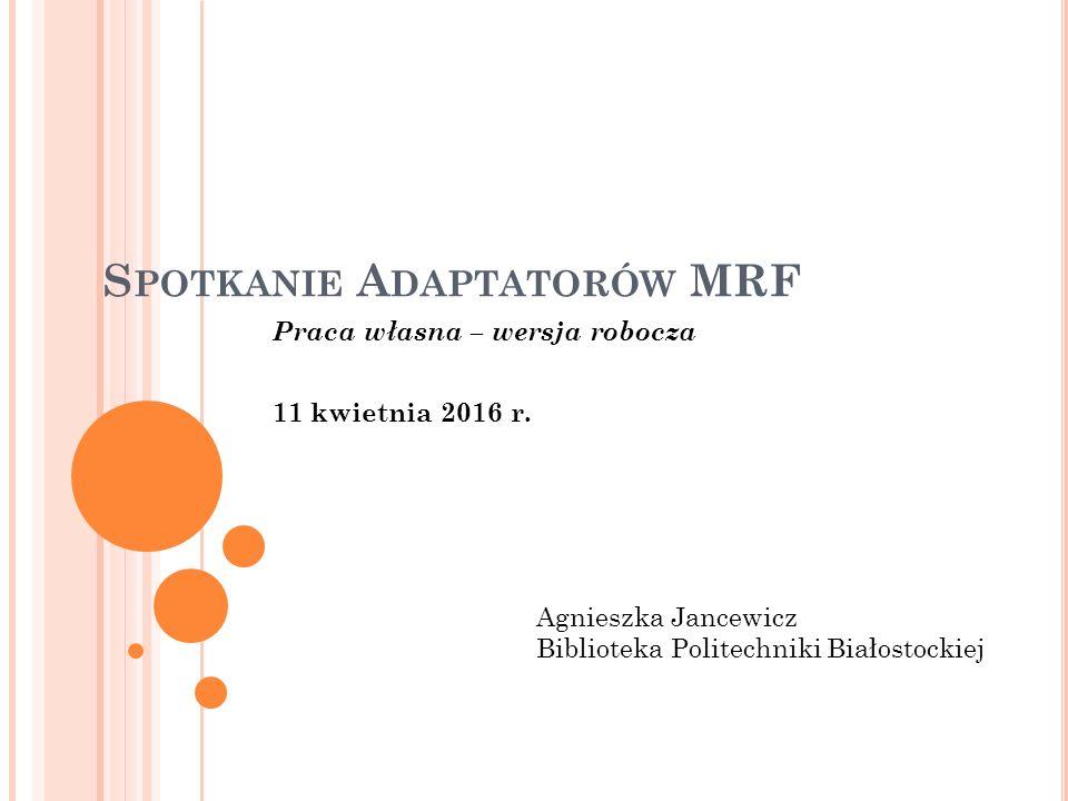S POTKANIE A DAPTATORÓW MRF Praca własna – wersja robocza 11 kwietnia 2016 r.