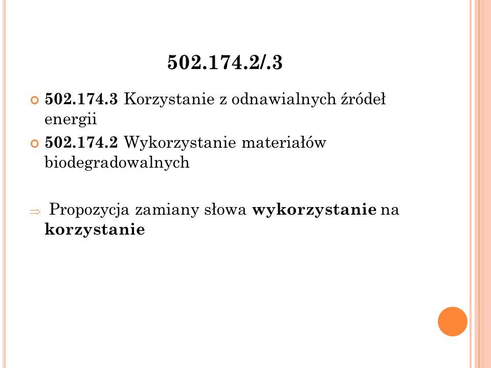 502.174.2/.3 502.174.3 Korzystanie z odnawialnych źródeł energii 502.174.2 Wykorzystanie materiałów biodegradowalnych  Propozycja zamiany słowa wykorzystanie na korzystanie