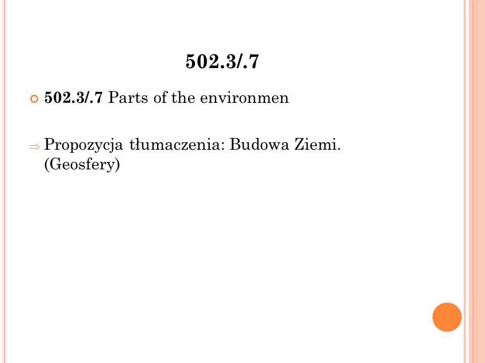502.3/.7 502.3/.7 Parts of the environmen  Propozycja tłumaczenia: Budowa Ziemi. (Geosfery)