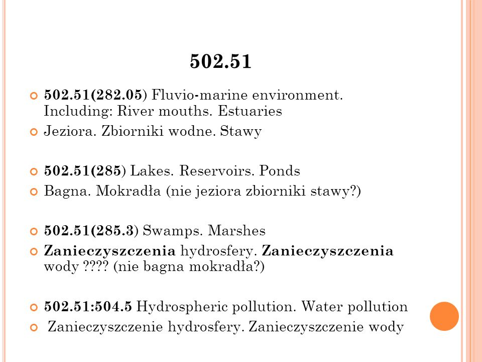 502.51 502.51(282.05 ) Fluvio-marine environment. Including: River mouths. Estuaries Jeziora. Zbiorniki wodne. Stawy 502.51(285 ) Lakes. Reservoirs. P