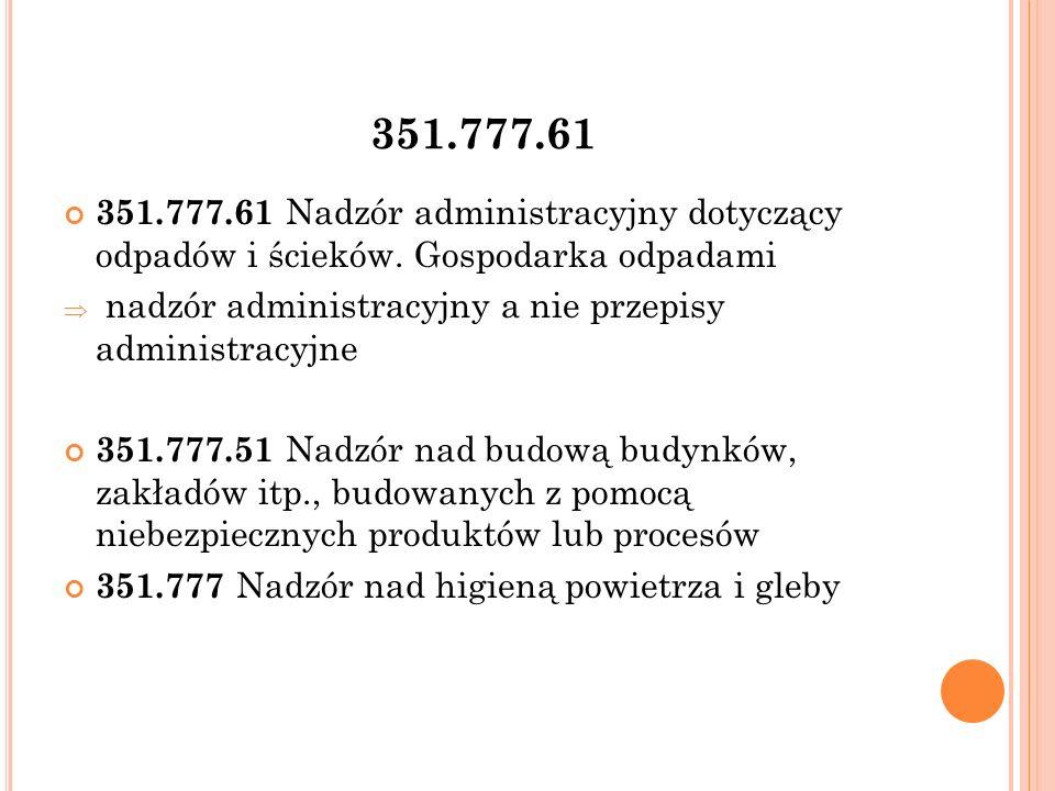 351.777.61 351.777.61 Nadzór administracyjny dotyczący odpadów i ścieków.