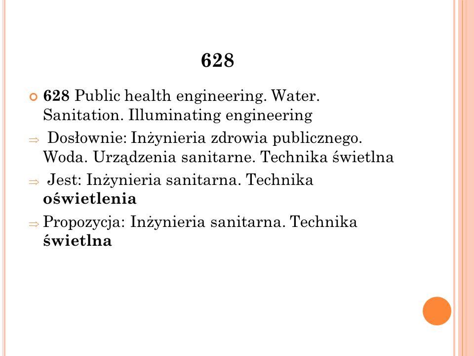 504:62 502.7 :62 Inżynieria środowiska Jedna z dyscyplin nauk technicznych, obejmująca swym zakresem przedsięwzięcia inżynierskie dążące do zachowania środowiska przyrodniczego w stanie równowagi oraz zachowania jego możliwości do samoregeneracji i samooczyszczania a w przypadku dewastacji środowiska (np.