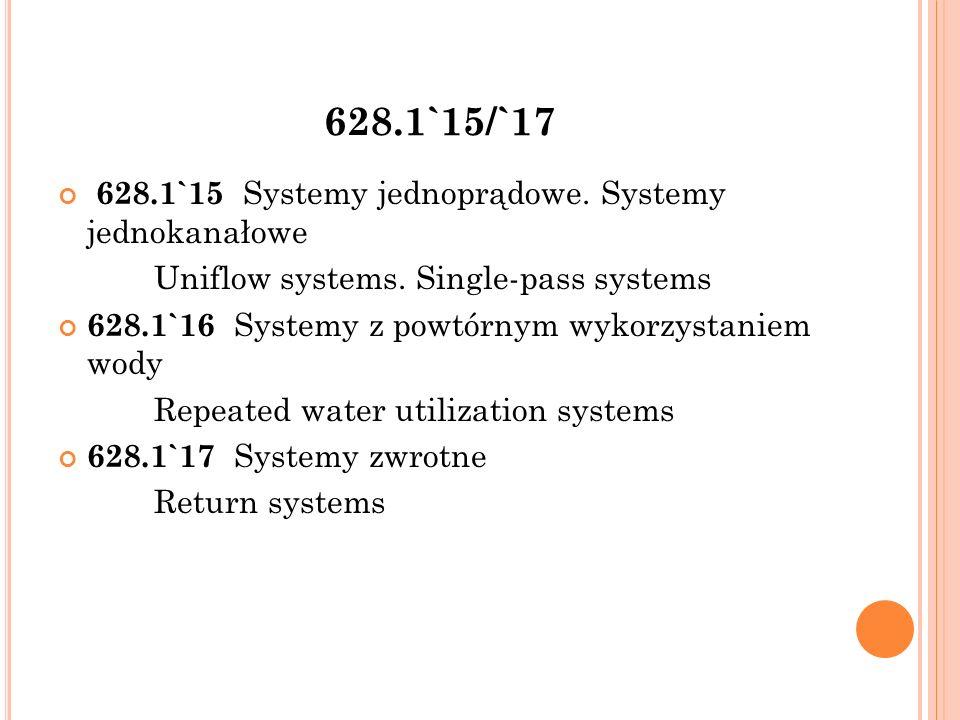 628.1`18 628.1`18 Systemów wodociągowych ze względu na funkcję zbiornika Waterworks systems by reservoir function 628.1`181 Funkcje regulujące Regulating 628.1`182 Funkcje rezerwowe (magazynowanie) Stand-by (for storage) 628.1`183 Funkcje rezerwowe (regulacja) Stand-by regulating