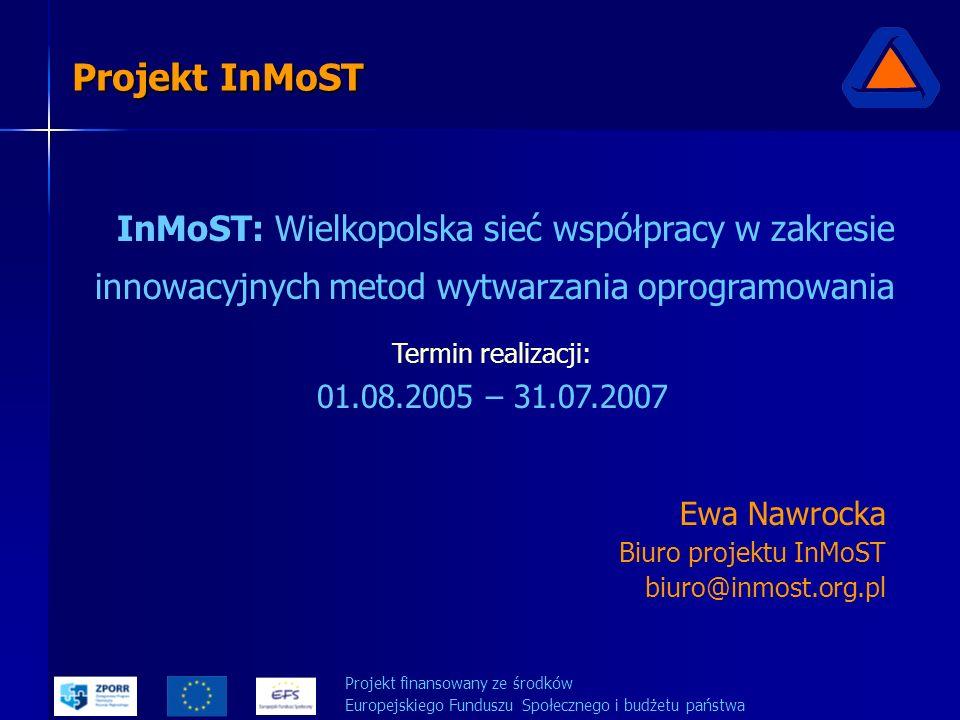 Projekt InMoST InMoST: Wielkopolska sieć współpracy w zakresie innowacyjnych metod wytwarzania oprogramowania Termin realizacji: 01.08.2005 – 31.07.20