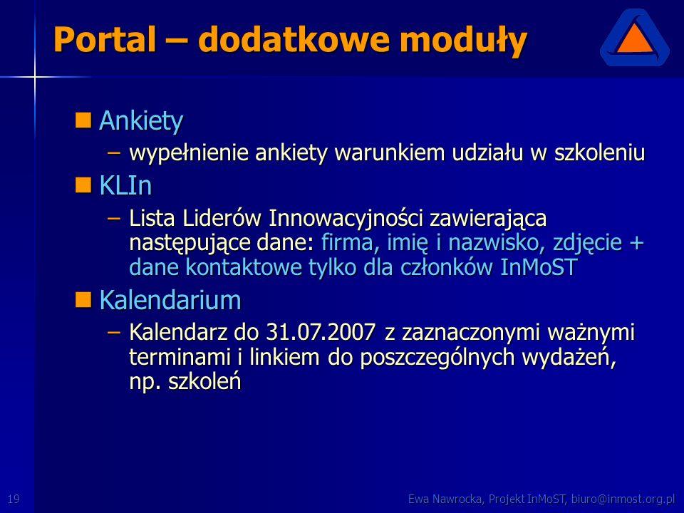 Ewa Nawrocka, Projekt InMoST, biuro@inmost.org.pl19 Portal – dodatkowe moduły Ankiety Ankiety –wypełnienie ankiety warunkiem udziału w szkoleniu KLIn