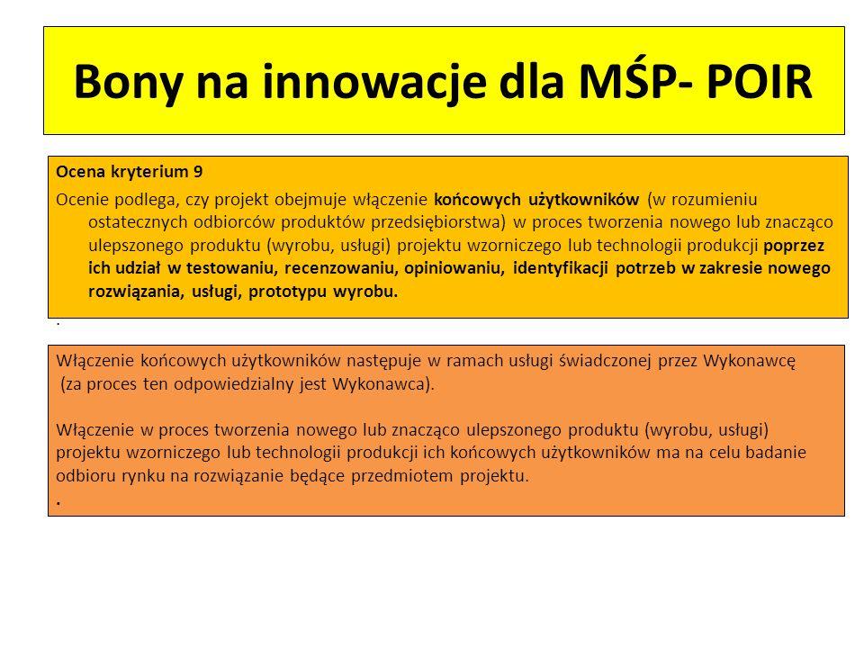 Bony na innowacje dla MŚP- POIR Ocena kryterium 9 Ocenie podlega, czy projekt obejmuje włączenie końcowych użytkowników (w rozumieniu ostatecznych odb