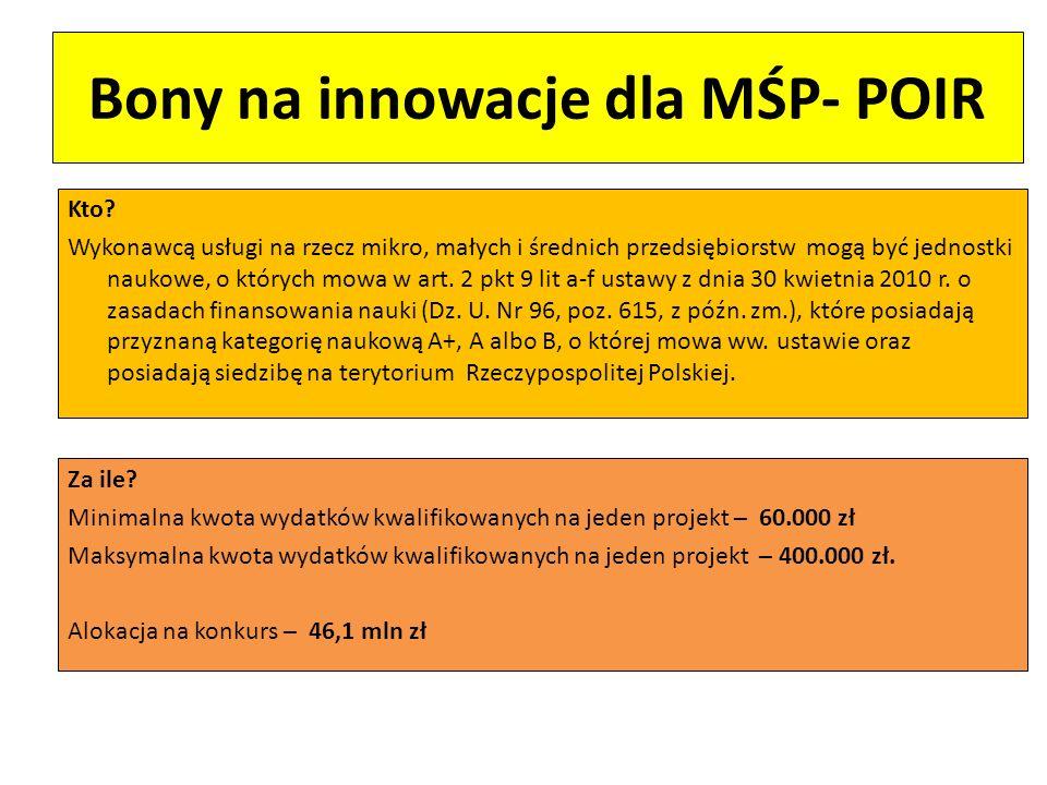 Bony na innowacje dla MŚP- POIR Intensywność wsparcia: 80% w przypadku mikro i małych przedsiębiorców, 70% w przypadku średnich przedsiębiorców Dofinansowanie stanowi pomoc de minimis – zgodnie z zasadami określonymi w Rozporządzeniu Komisji (UE) nr 1407/2013 z dnia 18 grudnia 2013 r.