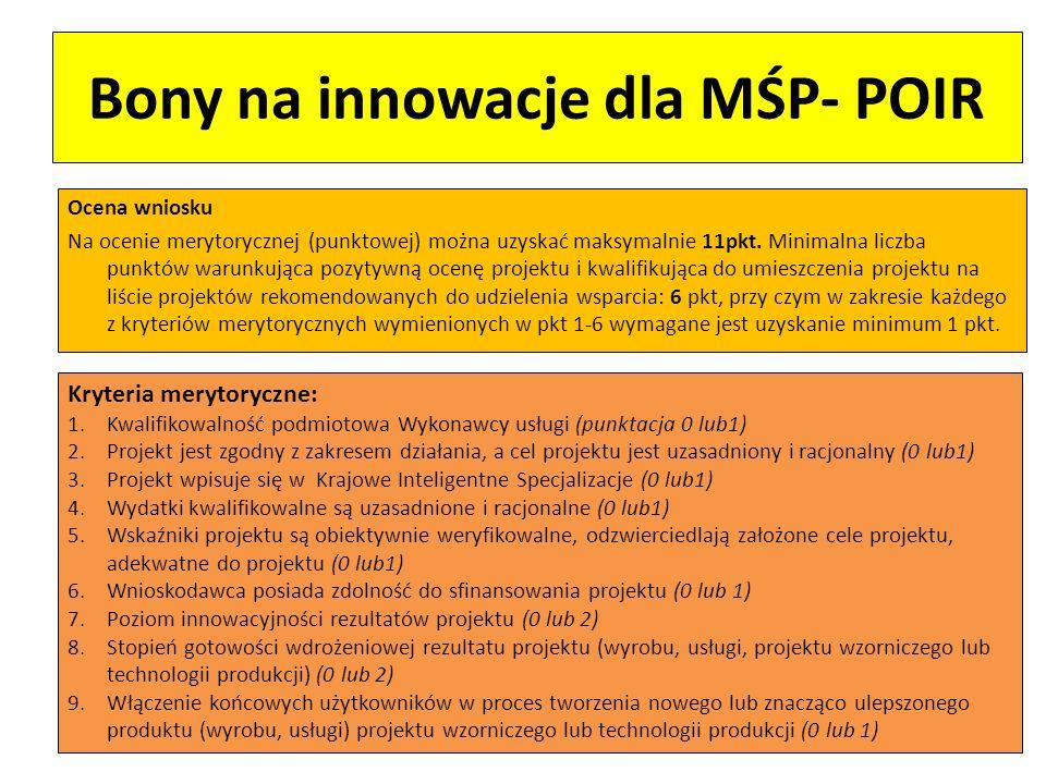 Bony na innowacje dla MŚP- POIR Ocena wniosku Na ocenie merytorycznej (punktowej) można uzyskać maksymalnie 11pkt. Minimalna liczba punktów warunkując