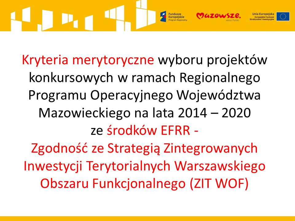 Kryteria merytoryczne wyboru projektów konkursowych w ramach Regionalnego Programu Operacyjnego Województwa Mazowieckiego na lata 2014 – 2020 ze środków EFRR - Zgodność ze Strategią Zintegrowanych Inwestycji Terytorialnych Warszawskiego Obszaru Funkcjonalnego (ZIT WOF)