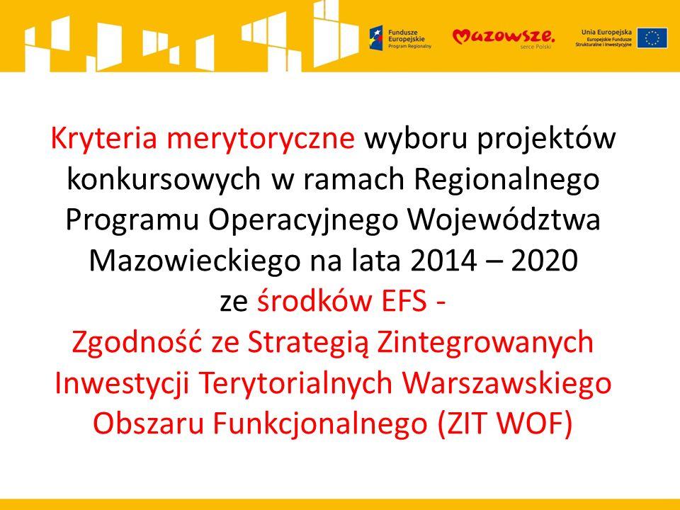 Kryteria merytoryczne wyboru projektów konkursowych w ramach Regionalnego Programu Operacyjnego Województwa Mazowieckiego na lata 2014 – 2020 ze środków EFS - Zgodność ze Strategią Zintegrowanych Inwestycji Terytorialnych Warszawskiego Obszaru Funkcjonalnego (ZIT WOF)