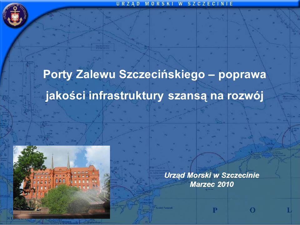 Porty Zalewu Szczecińskiego – poprawa jakości infrastruktury szansą na rozwój Urząd Morski w Szczecinie Marzec 2010