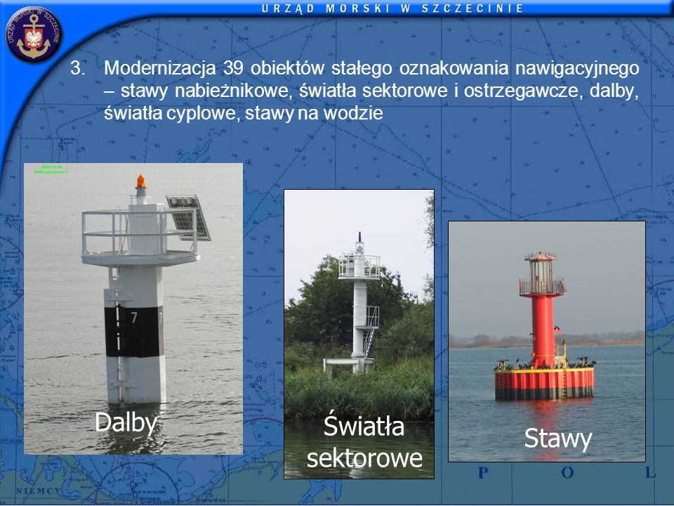 3.Modernizacja 39 obiektów stałego oznakowania nawigacyjnego – stawy nabieżnikowe, światła sektorowe i ostrzegawcze, dalby, światła cyplowe, stawy na wodzie Światła sektorowe Dalby Stawy