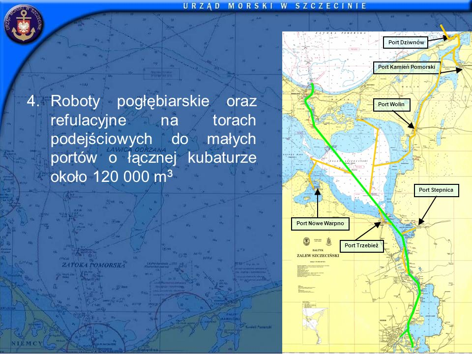 Port Stepnica Port Trzebież Port Nowe Warpno Port Wolin Port Kamień Pomorski Port Dziwnów 4.Roboty pogłębiarskie oraz refulacyjne na torach podejściow