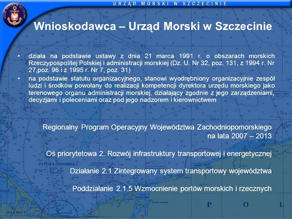 Wnioskodawca – Urząd Morski w Szczecinie działa na podstawie ustawy z dnia 21 marca 1991 r. o obszarach morskich Rzeczypospolitej Polskiej i administr