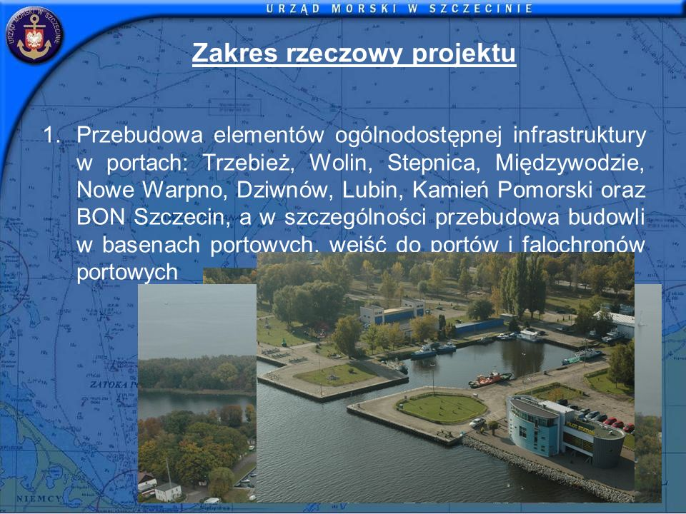 Zakres rzeczowy projektu 1.Przebudowa elementów ogólnodostępnej infrastruktury w portach: Trzebież, Wolin, Stepnica, Międzywodzie, Nowe Warpno, Dziwnó