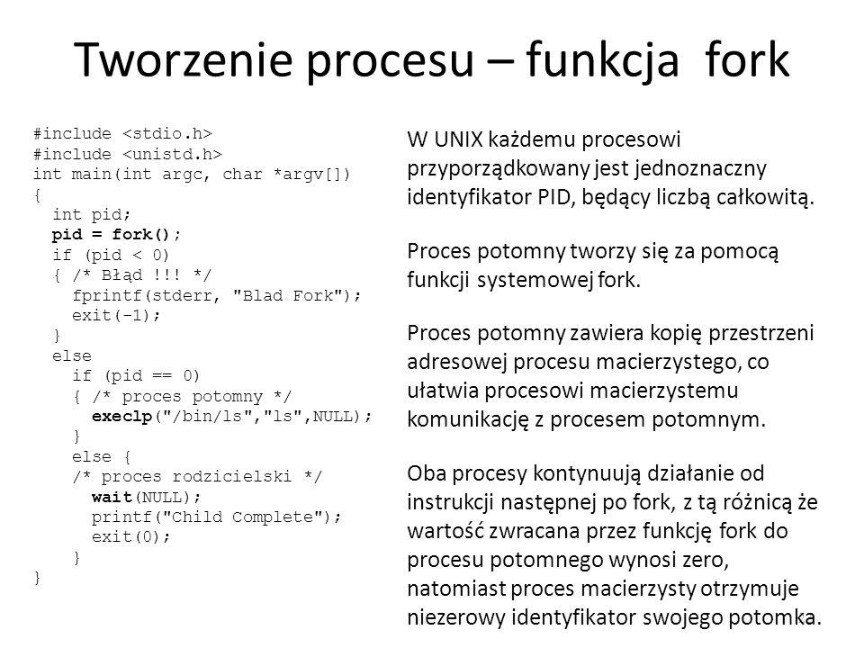 Tworzenie procesu – funkcja fork 22 W UNIX każdemu procesowi przyporządkowany jest jednoznaczny identyfikator PID, będący liczbą całkowitą.