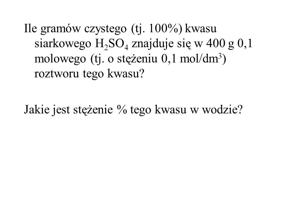 Ile gramów czystego (tj. 100%) kwasu siarkowego H 2 SO 4 znajduje się w 400 g 0,1 molowego (tj.