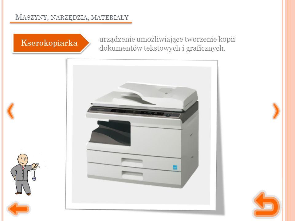 M ASZYNY, NARZĘDZIA, MATERIAŁY urządzenie umożliwiające tworzenie kopii dokumentów tekstowych i graficznych.