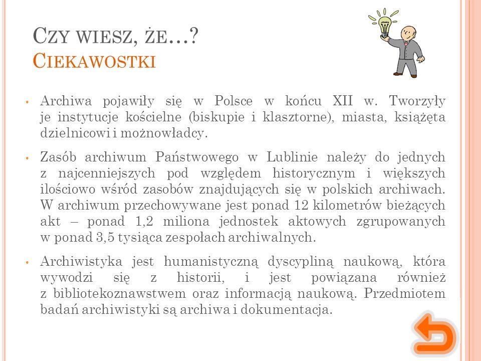 C ZY WIESZ, ŻE …. C IEKAWOSTKI Archiwa pojawiły się w Polsce w końcu XII w.