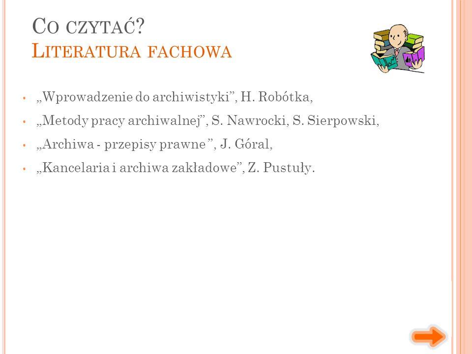 """""""Wprowadzenie do archiwistyki , H. Robótka, """"Metody pracy archiwalnej , S."""