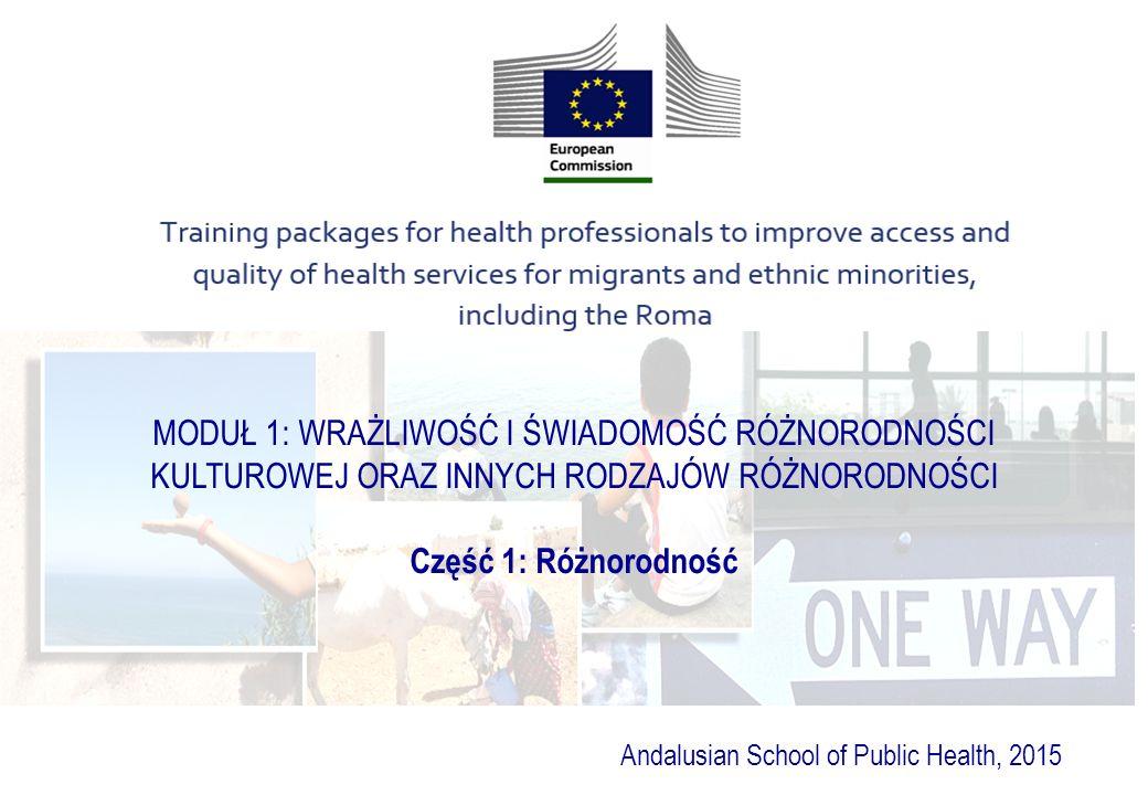 MODUŁ 1: WRAŻLIWOŚĆ I ŚWIADOMOŚĆ RÓŻNORODNOŚCI KULTUROWEJ ORAZ INNYCH RODZAJÓW RÓŻNORODNOŚCI Część 1: Różnorodność Andalusian School of Public Health, 2015
