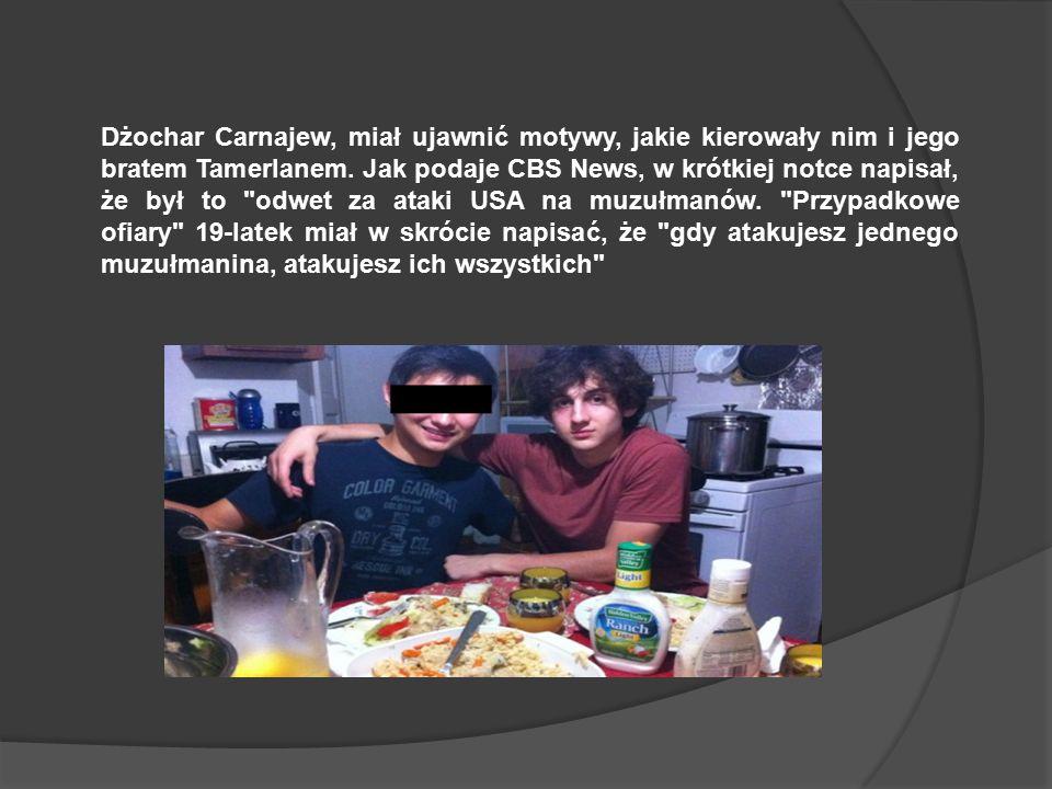 Dżochar Carnajew, miał ujawnić motywy, jakie kierowały nim i jego bratem Tamerlanem.