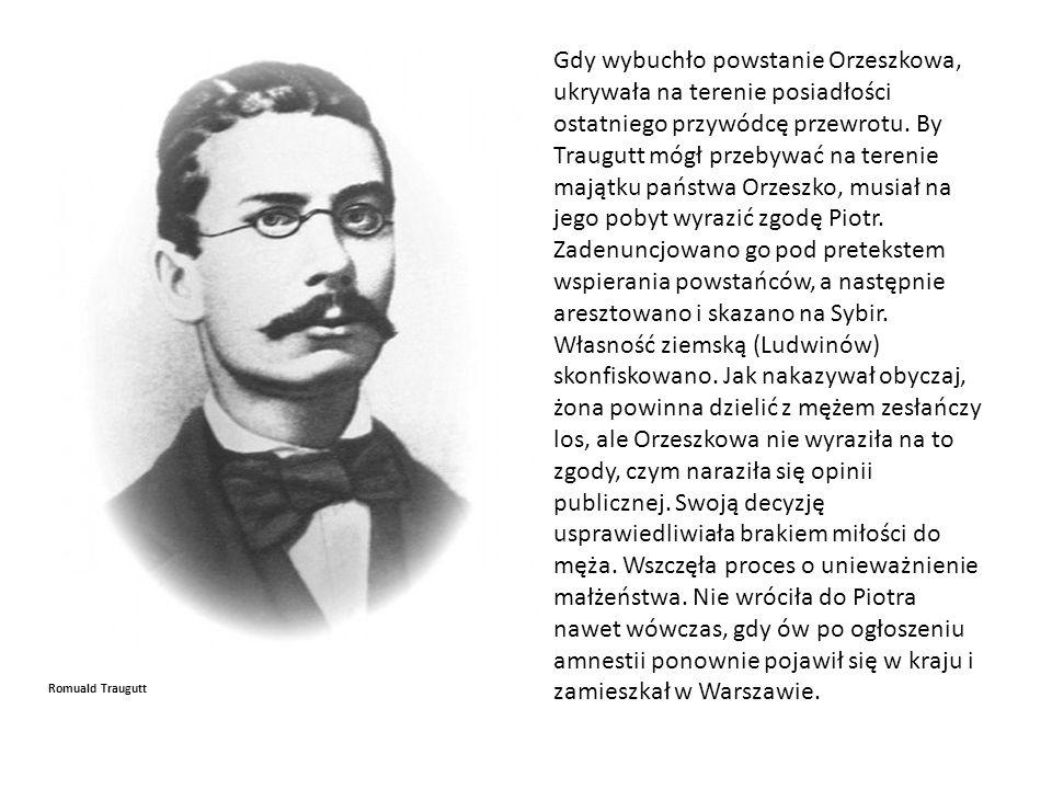 Romuald Traugutt Gdy wybuchło powstanie Orzeszkowa, ukrywała na terenie posiadłości ostatniego przywódcę przewrotu.