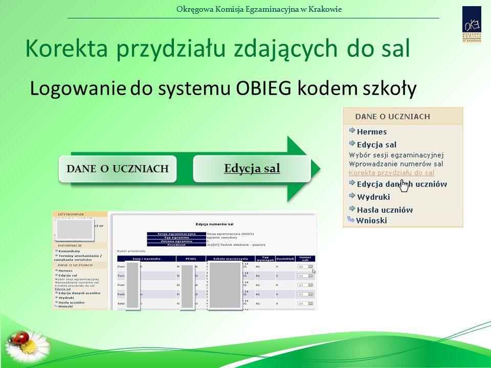 Okręgowa Komisja Egzaminacyjna w Krakowie Korekta przydziału zdających do sal Logowanie do systemu OBIEG kodem szkoły DANE O UCZNIACH Edycja sal