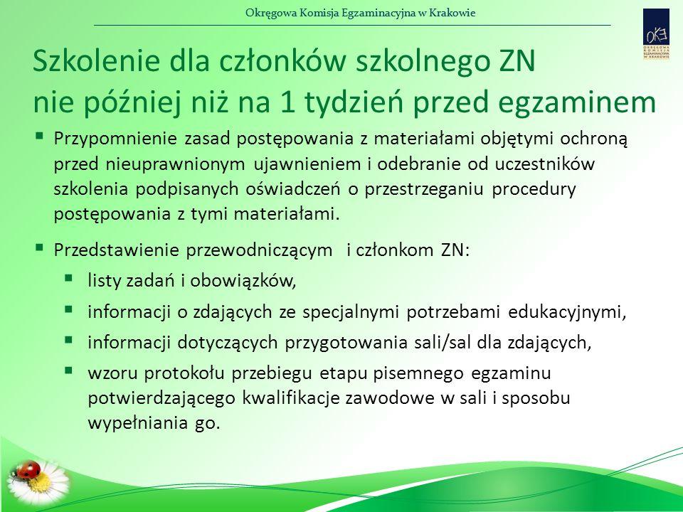 Okręgowa Komisja Egzaminacyjna w Krakowie Szkolenie dla członków szkolnego ZN nie później niż na 1 tydzień przed egzaminem  Przypomnienie zasad postępowania z materiałami objętymi ochroną przed nieuprawnionym ujawnieniem i odebranie od uczestników szkolenia podpisanych oświadczeń o przestrzeganiu procedury postępowania z tymi materiałami.