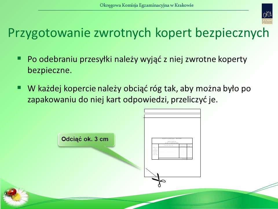 Okręgowa Komisja Egzaminacyjna w Krakowie Przygotowanie zwrotnych kopert bezpiecznych  Po odebraniu przesyłki należy wyjąć z niej zwrotne koperty bez