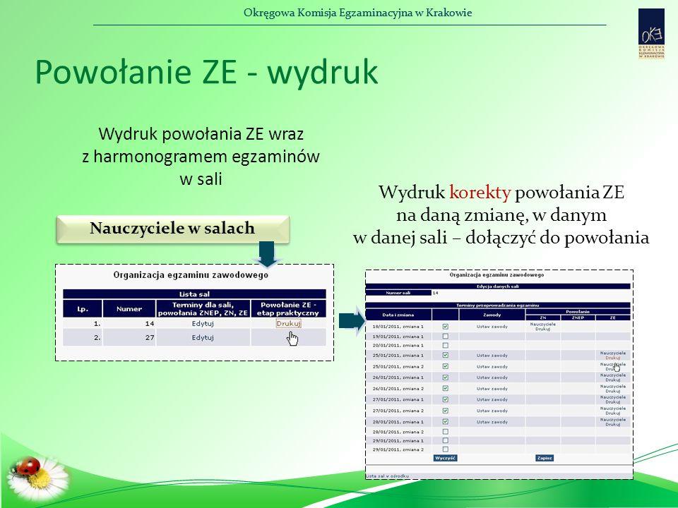 Okręgowa Komisja Egzaminacyjna w Krakowie Powołanie ZE - wydruk Wydruk powołania ZE wraz z harmonogramem egzaminów w sali Nauczyciele w salach Wydruk