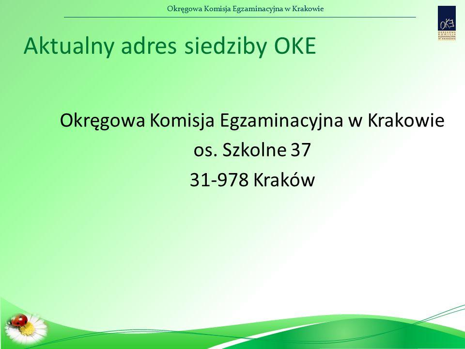 Okręgowa Komisja Egzaminacyjna w Krakowie Aktualny adres siedziby OKE Okręgowa Komisja Egzaminacyjna w Krakowie os. Szkolne 37 31-978 Kraków