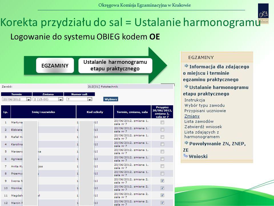 Okręgowa Komisja Egzaminacyjna w Krakowie Korekta przydziału do sal = Ustalanie harmonogramu EGZAMINY Ustalanie harmonogramu etapu praktycznego Logowanie do systemu OBIEG kodem OE