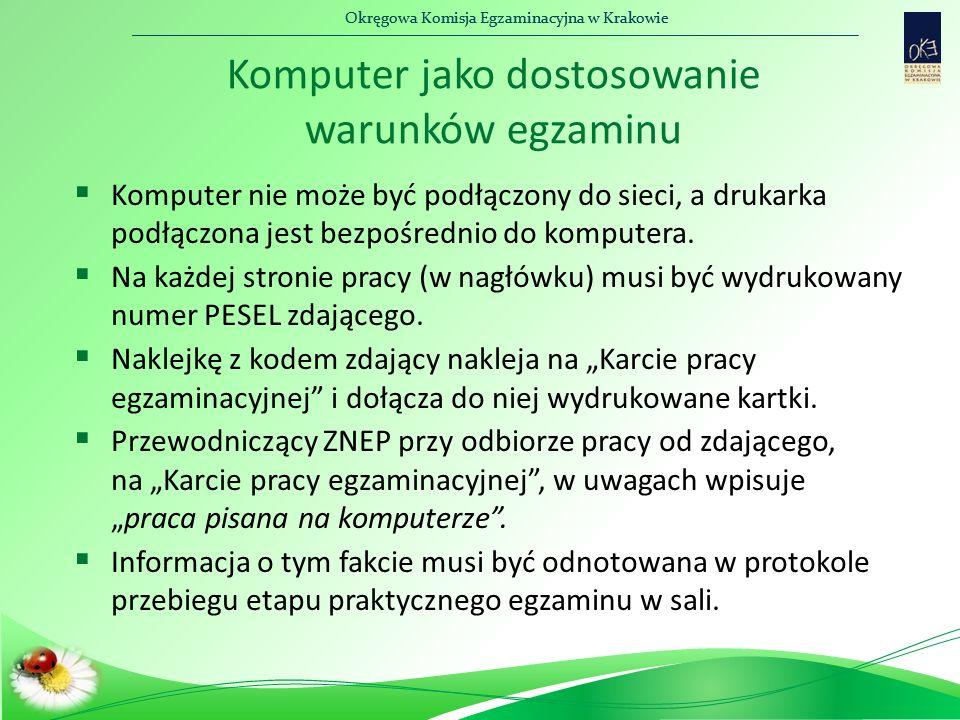Okręgowa Komisja Egzaminacyjna w Krakowie Komputer jako dostosowanie warunków egzaminu  Komputer nie może być podłączony do sieci, a drukarka podłącz