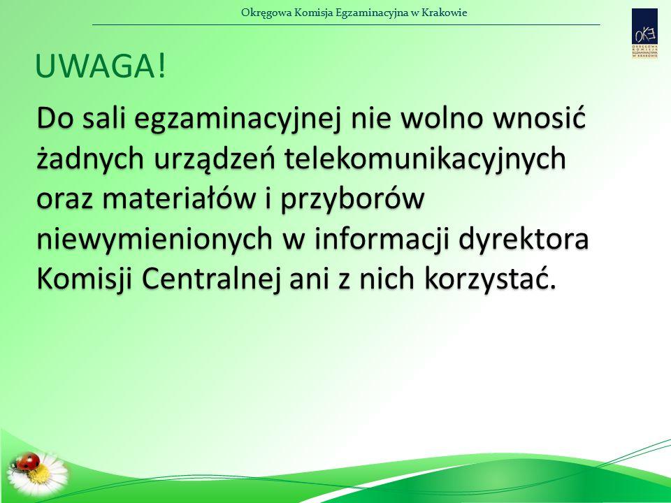 Okręgowa Komisja Egzaminacyjna w Krakowie Do sali egzaminacyjnej nie wolno wnosić żadnych urządzeń telekomunikacyjnych oraz materiałów i przyborów niewymienionych w informacji dyrektora Komisji Centralnej ani z nich korzystać.