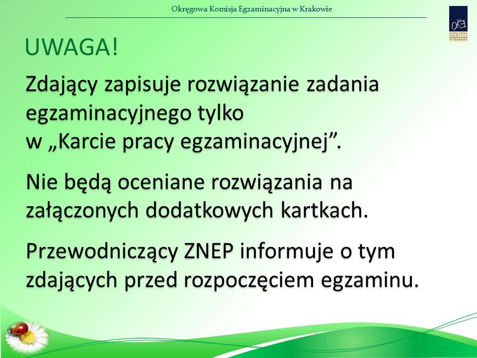 """Okręgowa Komisja Egzaminacyjna w Krakowie Zdający zapisuje rozwiązanie zadania egzaminacyjnego tylko w """"Karcie pracy egzaminacyjnej"""". Nie będą ocenian"""