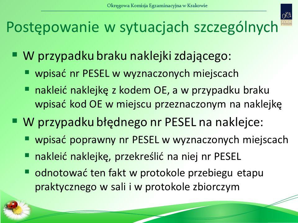 Okręgowa Komisja Egzaminacyjna w Krakowie Postępowanie w sytuacjach szczególnych  W przypadku braku naklejki zdającego:  wpisać nr PESEL w wyznaczon