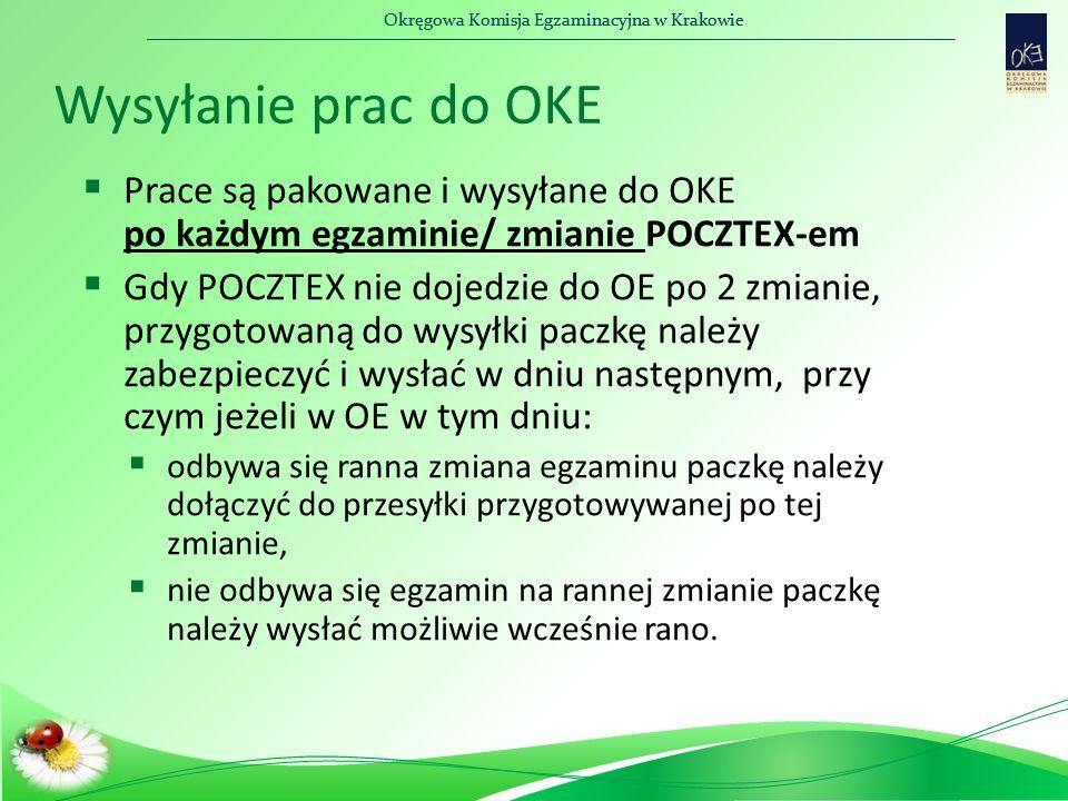 Okręgowa Komisja Egzaminacyjna w Krakowie Wysyłanie prac do OKE  Prace są pakowane i wysyłane do OKE po każdym egzaminie/ zmianie POCZTEX-em  Gdy POCZTEX nie dojedzie do OE po 2 zmianie, przygotowaną do wysyłki paczkę należy zabezpieczyć i wysłać w dniu następnym, przy czym jeżeli w OE w tym dniu:  odbywa się ranna zmiana egzaminu paczkę należy dołączyć do przesyłki przygotowywanej po tej zmianie,  nie odbywa się egzamin na rannej zmianie paczkę należy wysłać możliwie wcześnie rano.