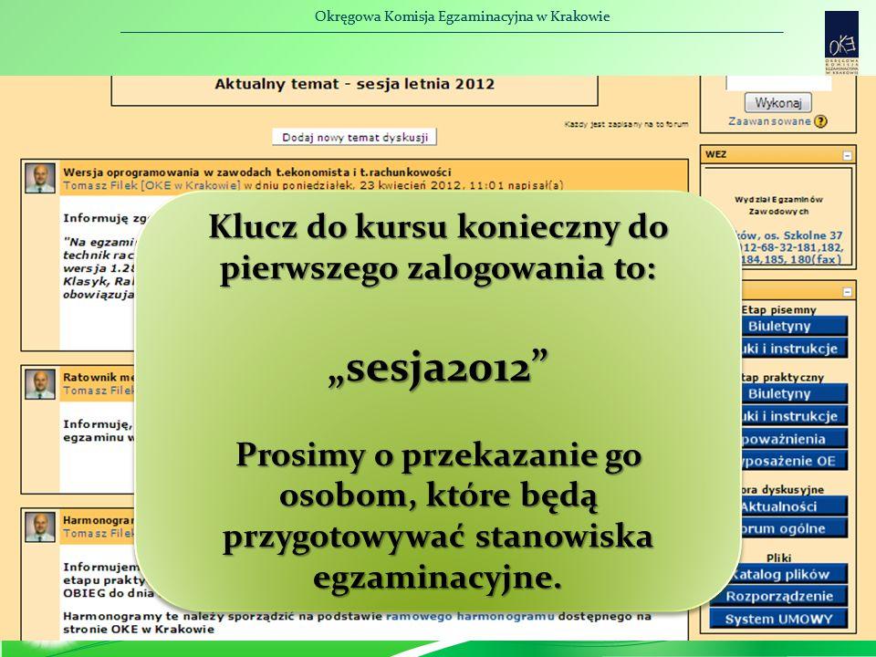 """Okręgowa Komisja Egzaminacyjna w Krakowie Klucz do kursu konieczny do pierwszego zalogowania to: """"sesja2012 Prosimy o przekazanie go osobom, które będą przygotowywać stanowiska egzaminacyjne."""
