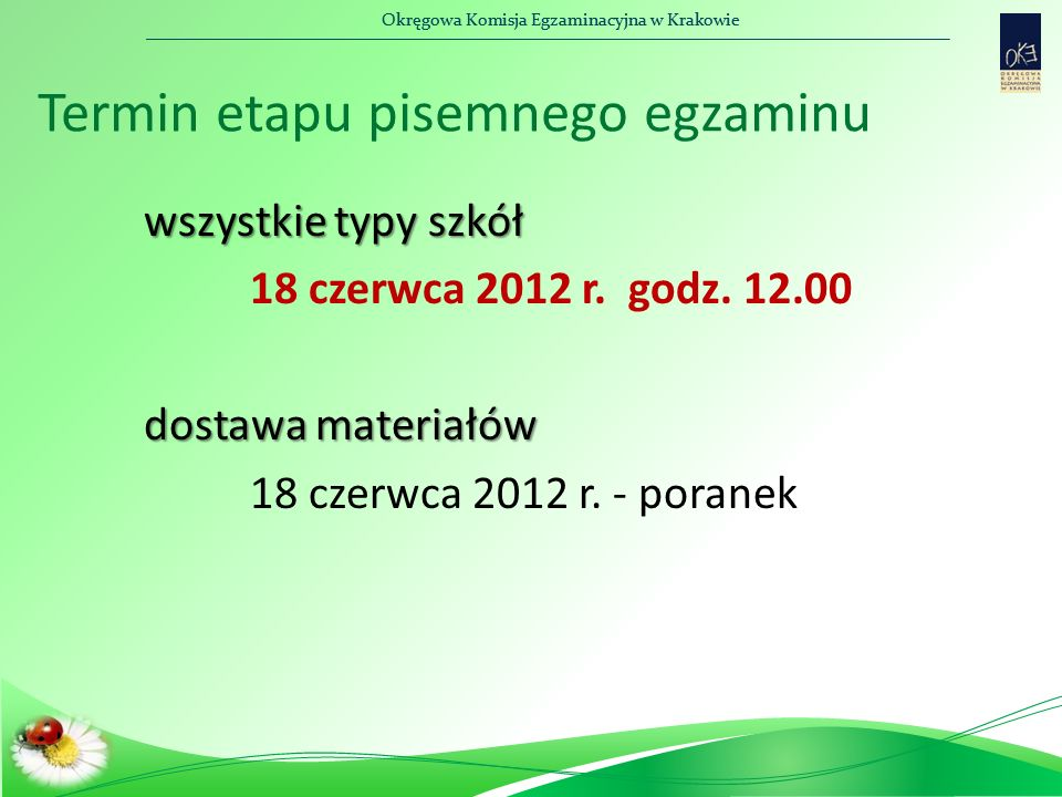Okręgowa Komisja Egzaminacyjna w Krakowie Termin etapu pisemnego egzaminu wszystkie typy szkół 18 czerwca 2012 r. godz. 12.00 dostawa materiałów 18 cz