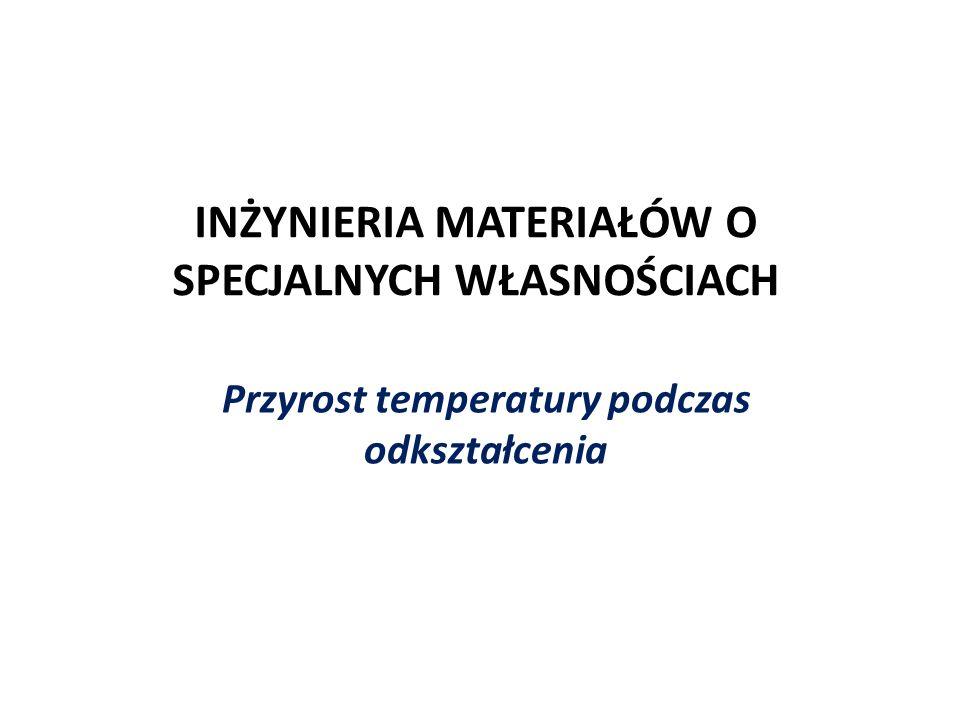 INŻYNIERIA MATERIAŁÓW O SPECJALNYCH WŁASNOŚCIACH Przyrost temperatury podczas odkształcenia