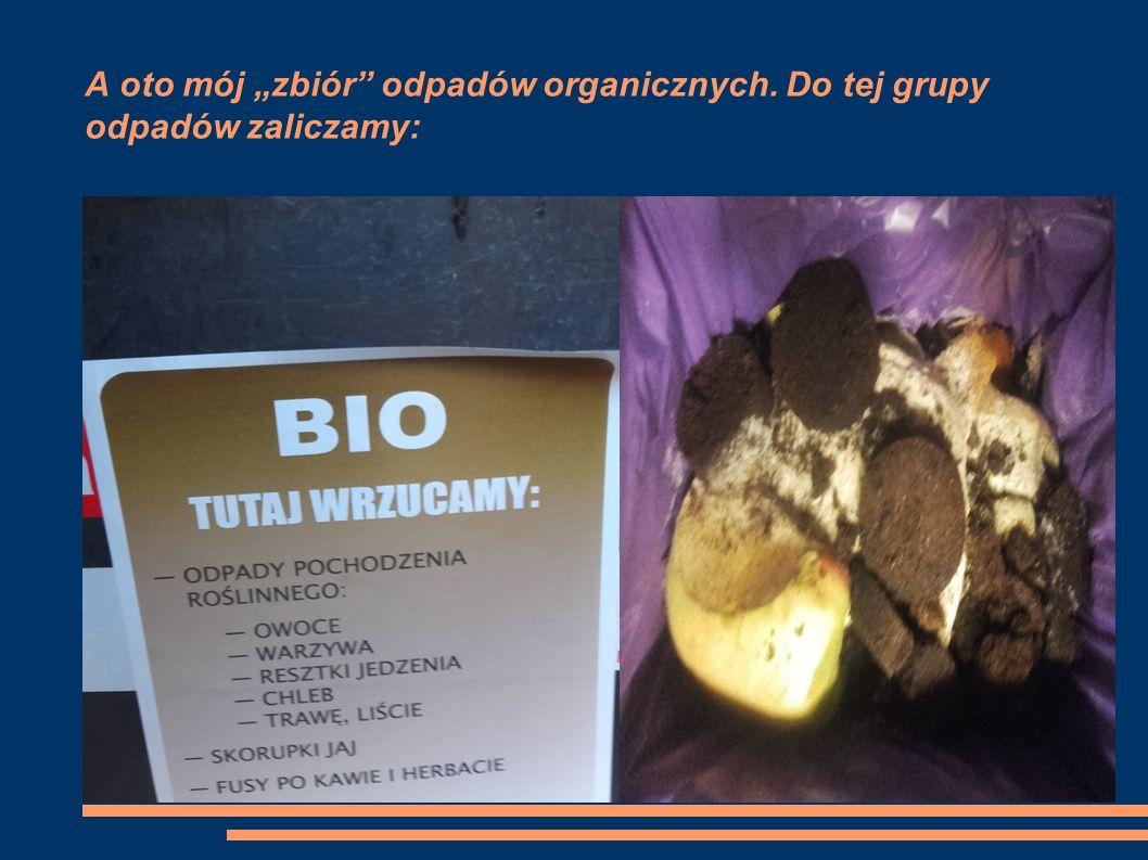 """A oto mój """"zbiór"""" odpadów organicznych. Do tej grupy odpadów zaliczamy:"""