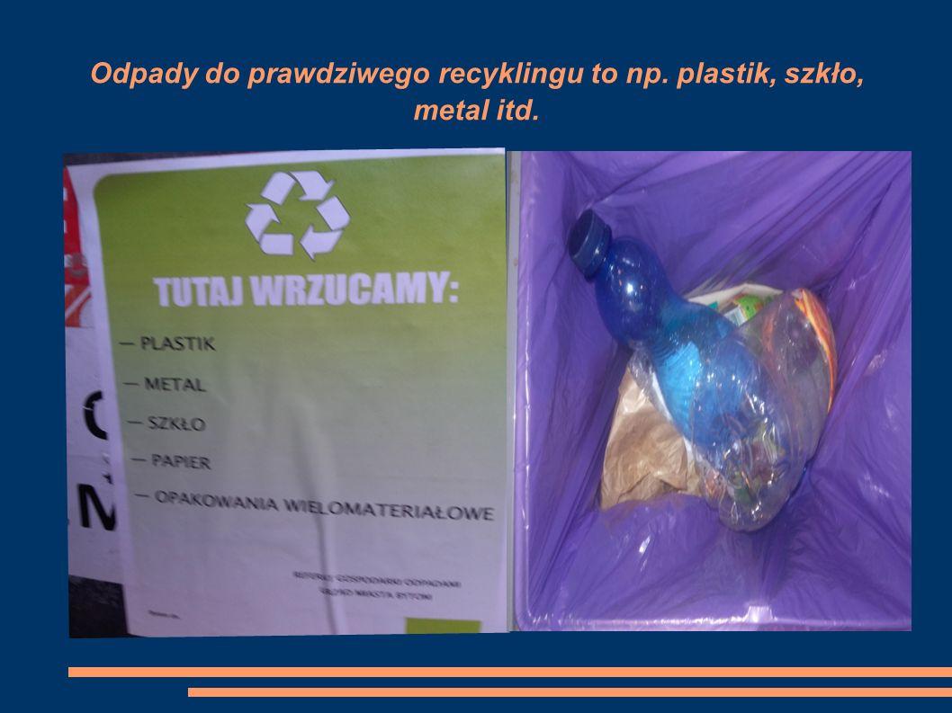 Odpady do prawdziwego recyklingu to np. plastik, szkło, metal itd.