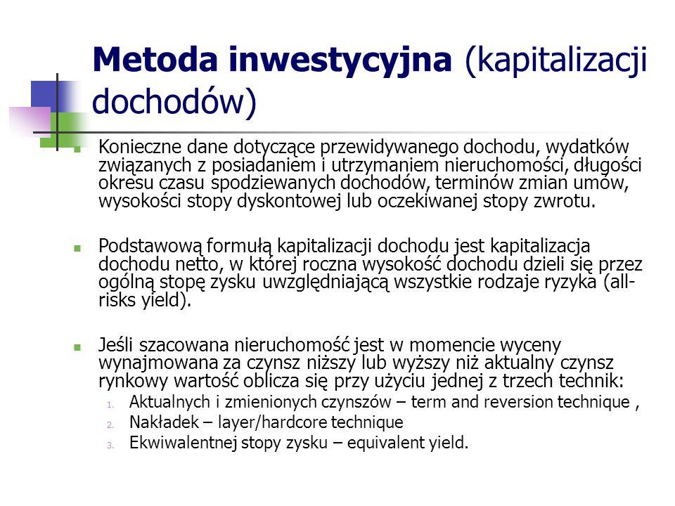 Metoda inwestycyjna (kapitalizacji dochodów) Konieczne dane dotyczące przewidywanego dochodu, wydatków związanych z posiadaniem i utrzymaniem nieruchomości, długości okresu czasu spodziewanych dochodów, terminów zmian umów, wysokości stopy dyskontowej lub oczekiwanej stopy zwrotu.
