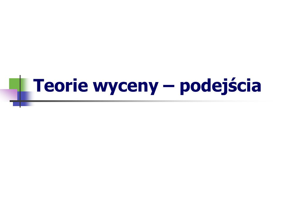 Teoretyczne kierunki wyceny* Absolutystyczny Relatywistyczny Mieszany * Mączyńska, A., Prystupa, M., Rygiel, K.: Ile jest warta nieruchomość, Warszawa: poltext, 2004.