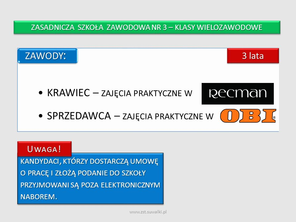 www.zst.suwalki.pl KRAWIEC – ZAJĘCIA PRAKTYCZNE W SPRZEDAWCA – ZAJĘCIA PRAKTYCZNE W ZAWODY : ZASADNICZA SZKOŁA ZAWODOWA NR 3 – KLASY WIELOZAWODOWE 3 l