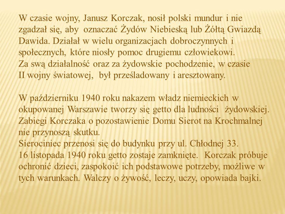 W czasie wojny, Janusz Korczak, nosił polski mundur i nie zgadzał się, aby oznaczać Żydów Niebieską lub Żółtą Gwiazdą Dawida.