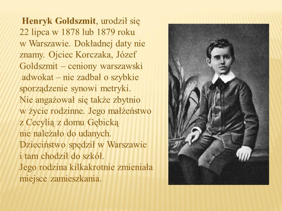 Henryk Goldszmit, urodził się 22 lipca w 1878 lub 1879 roku w Warszawie.